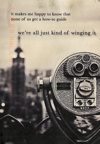 Post Secret: It makes me happy to know that none of us get a how-to guide. We're all just kinda winging it